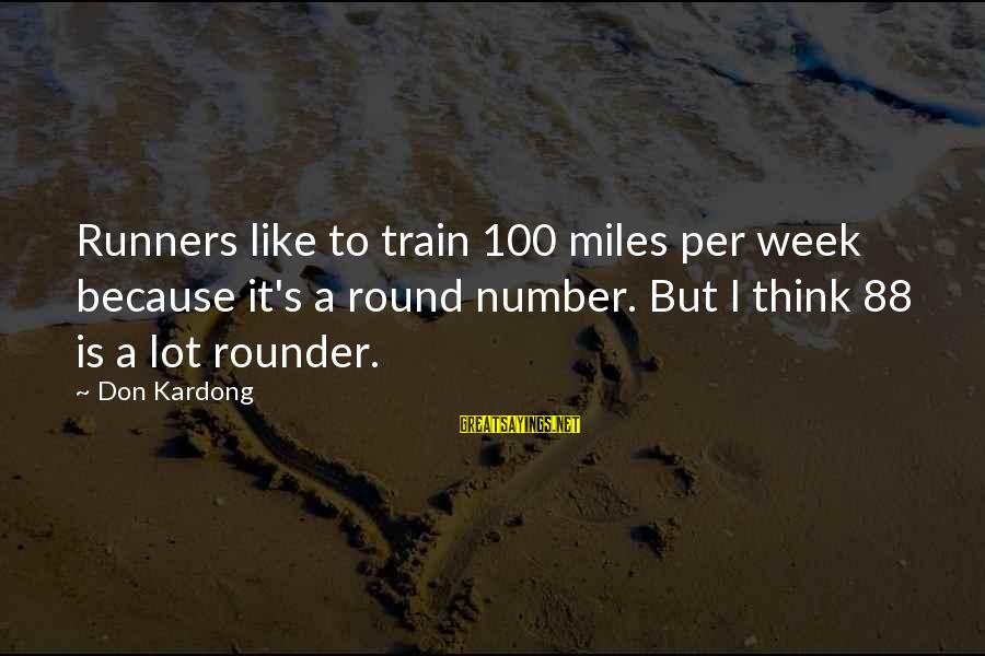 Making Good Choices For Kids Sayings By Don Kardong: Runners like to train 100 miles per week because it's a round number. But I