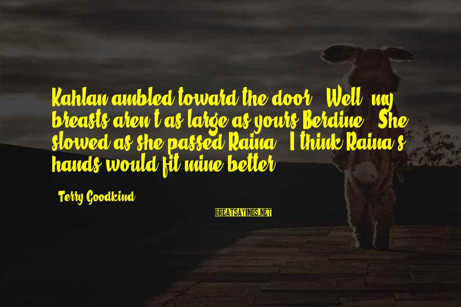 "Making Good Choices For Kids Sayings By Terry Goodkind: Kahlan ambled toward the door. ""Well, my breasts aren't as large as yours Berdine."" She"