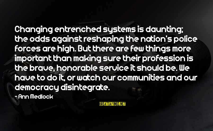 Making It Against All Odds Sayings By Ann Medlock: Changing entrenched systems is daunting; the odds against reshaping the nation's police forces are high.