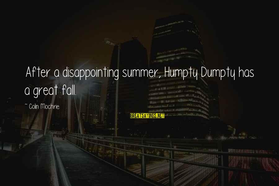Making It Through Hard Times Together Sayings By Colin Mochrie: After a disappointing summer, Humpty Dumpty has a great fall.