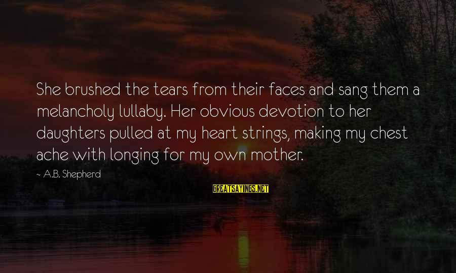 Making Love Faces Sayings By A.B. Shepherd: She brushed the tears from their faces and sang them a melancholy lullaby. Her obvious