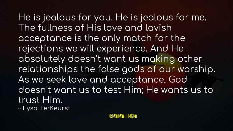 Making Your Ex Jealous Sayings By Lysa TerKeurst: He is jealous for you. He is jealous for me. The fullness of His love