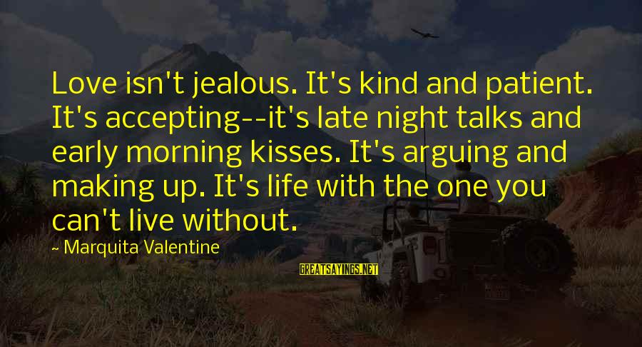 Making Your Ex Jealous Sayings By Marquita Valentine: Love isn't jealous. It's kind and patient. It's accepting--it's late night talks and early morning