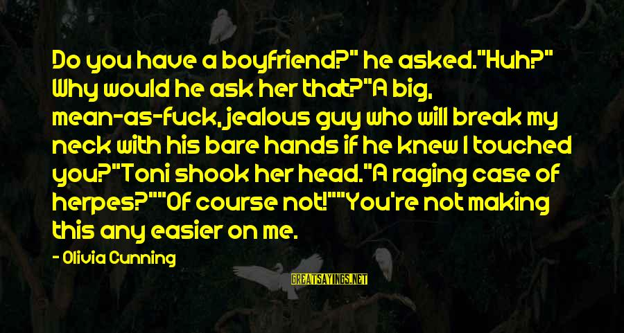 """Making Your Ex Jealous Sayings By Olivia Cunning: Do you have a boyfriend?"""" he asked.""""Huh?"""" Why would he ask her that?""""A big, mean-as-fuck,"""