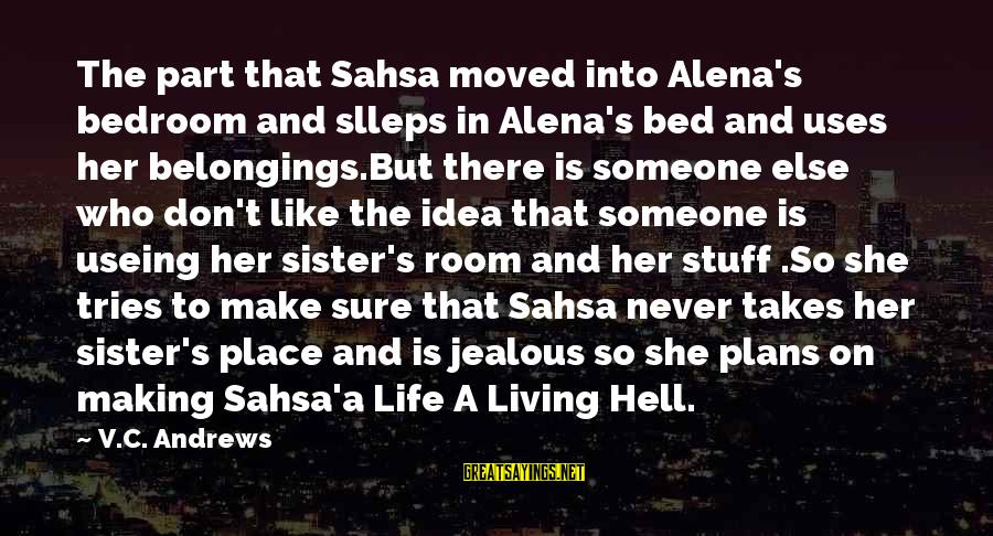 Making Your Ex Jealous Sayings By V.C. Andrews: The part that Sahsa moved into Alena's bedroom and slleps in Alena's bed and uses