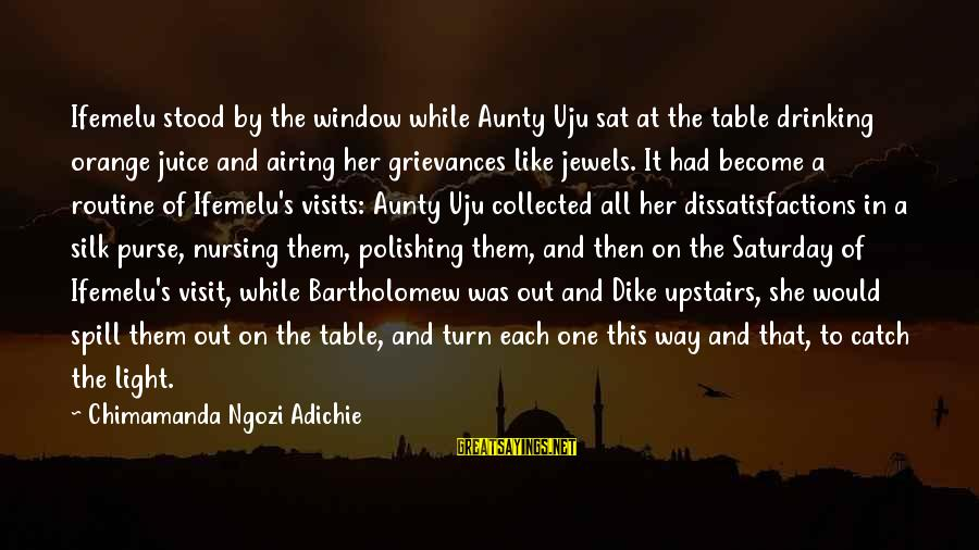 Makying Sayings By Chimamanda Ngozi Adichie: Ifemelu stood by the window while Aunty Uju sat at the table drinking orange juice