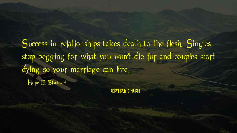 Makying Sayings By Hope D. Blackwell: Success in relationships takes death to the flesh. Singles stop begging for what you won't