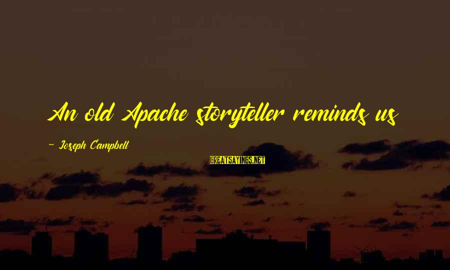 Makying Sayings By Joseph Campbell: An old Apache storyteller reminds us