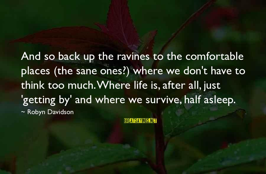 Makying Sayings By Robyn Davidson: And so back up the ravines to the comfortable places (the sane ones?) where we