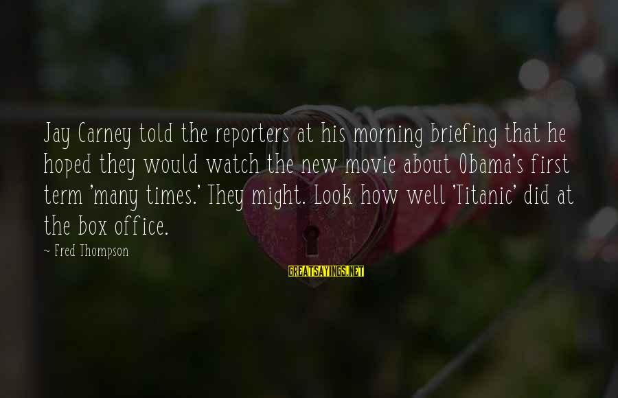 Mala Rodriguez Sayings By Fred Thompson: Jay Carney told the reporters at his morning briefing that he hoped they would watch