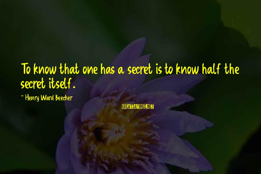 Mala Rodriguez Sayings By Henry Ward Beecher: To know that one has a secret is to know half the secret itself.