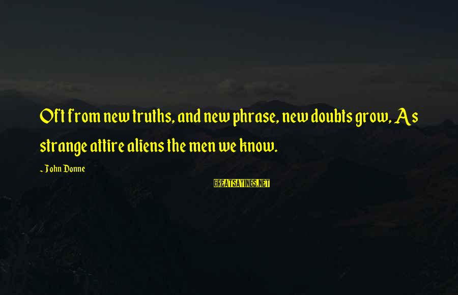 Mala Rodriguez Sayings By John Donne: Oft from new truths, and new phrase, new doubts grow, As strange attire aliens the