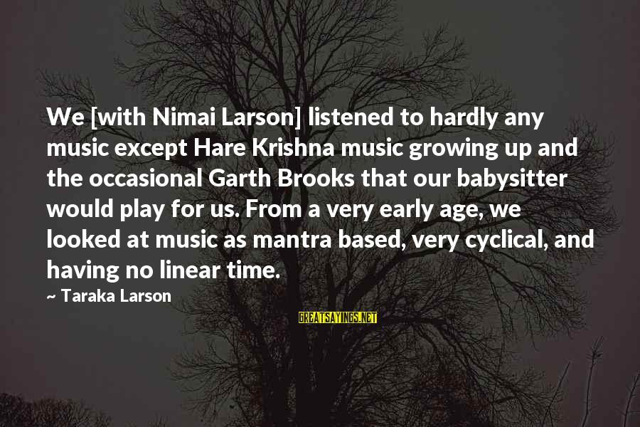 Mala Rodriguez Sayings By Taraka Larson: We [with Nimai Larson] listened to hardly any music except Hare Krishna music growing up
