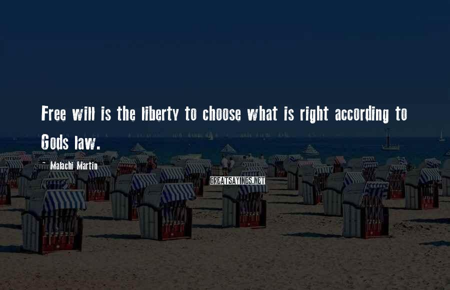 Malachi Martin Sayings: Free will is the liberty to choose what is right according to Gods law.