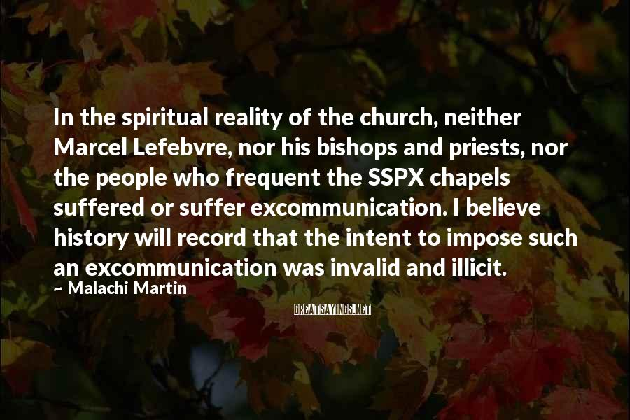 Malachi Martin Sayings: In the spiritual reality of the church, neither Marcel Lefebvre, nor his bishops and priests,