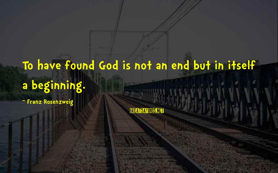 Malazan Bonehunters Sayings By Franz Rosenzweig: To have found God is not an end but in itself a beginning.