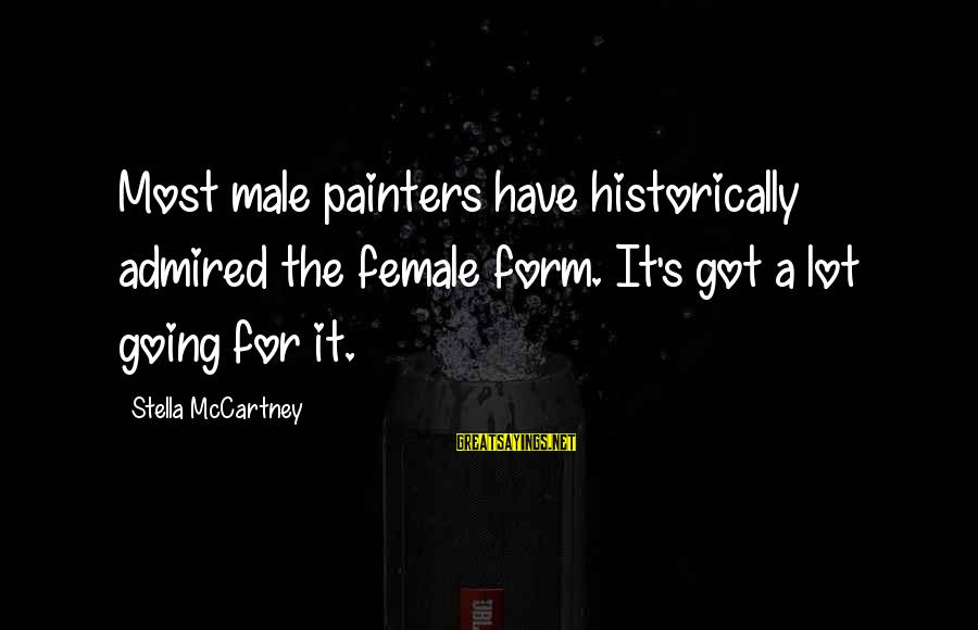 Malazan Bonehunters Sayings By Stella McCartney: Most male painters have historically admired the female form. It's got a lot going for
