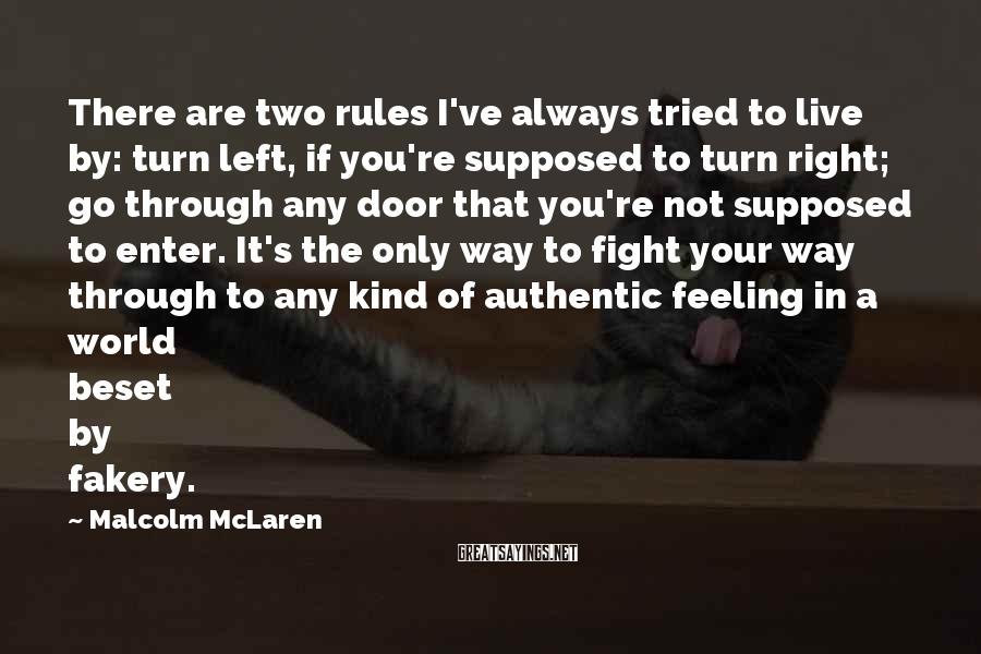 Malcolm McLaren Sayings: There are two rules I've always tried to live by: turn left, if you're supposed