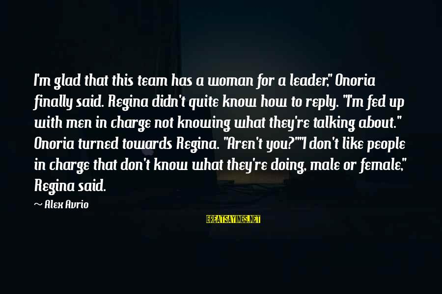 """Male Attitude Sayings By Alex Avrio: I'm glad that this team has a woman for a leader,"""" Onoria finally said. Regina"""