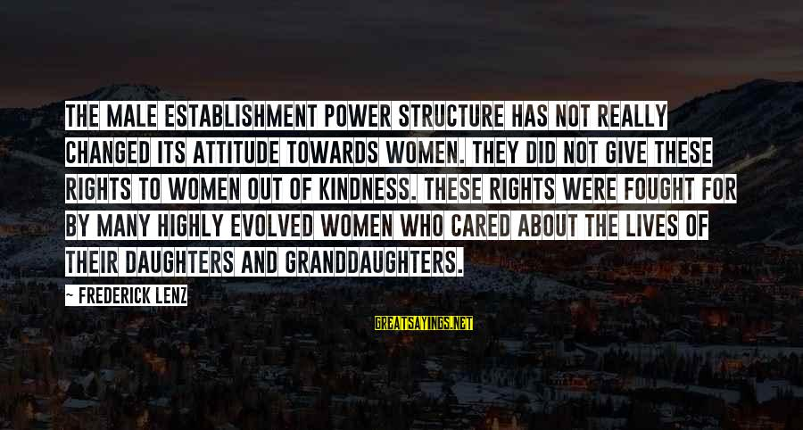 Male Attitude Sayings By Frederick Lenz: The male establishment power structure has not really changed its attitude towards women. They did