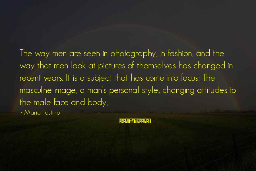Male Attitude Sayings By Mario Testino: The way men are seen in photography, in fashion, and the way that men look