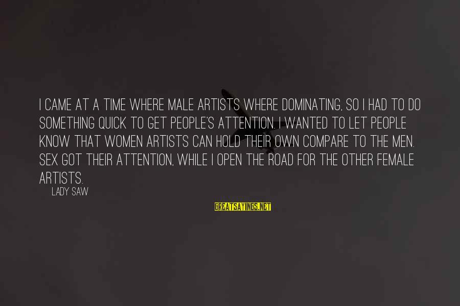 Male Dominating Sayings By Lady Saw: I came at a time where male artists where dominating, so I had to do
