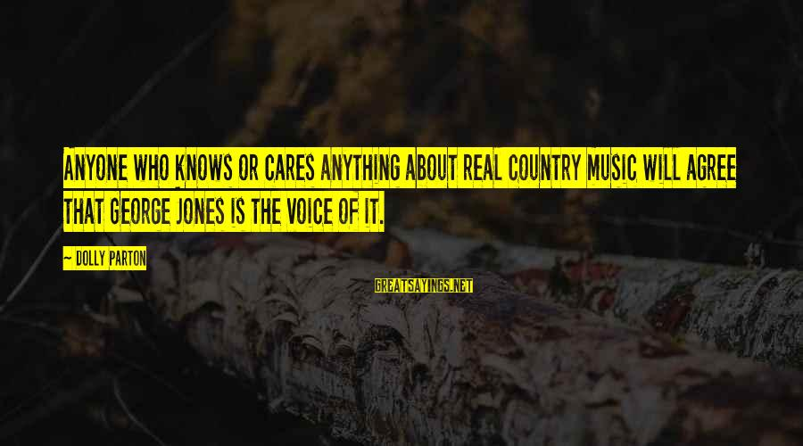 Maleducated Sayings By Dolly Parton: Anyone who knows or cares anything about real country music will agree that George Jones