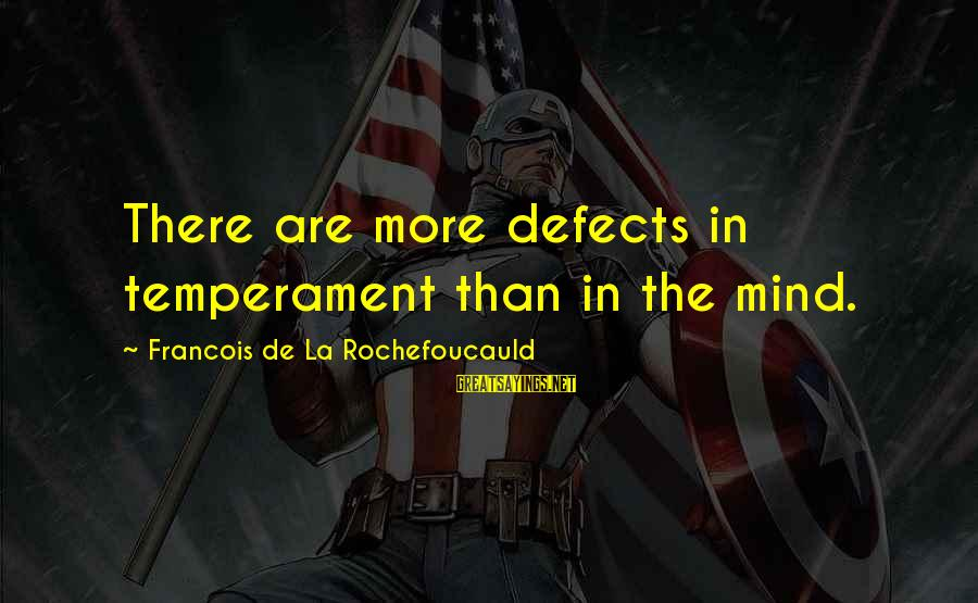 Maleducated Sayings By Francois De La Rochefoucauld: There are more defects in temperament than in the mind.