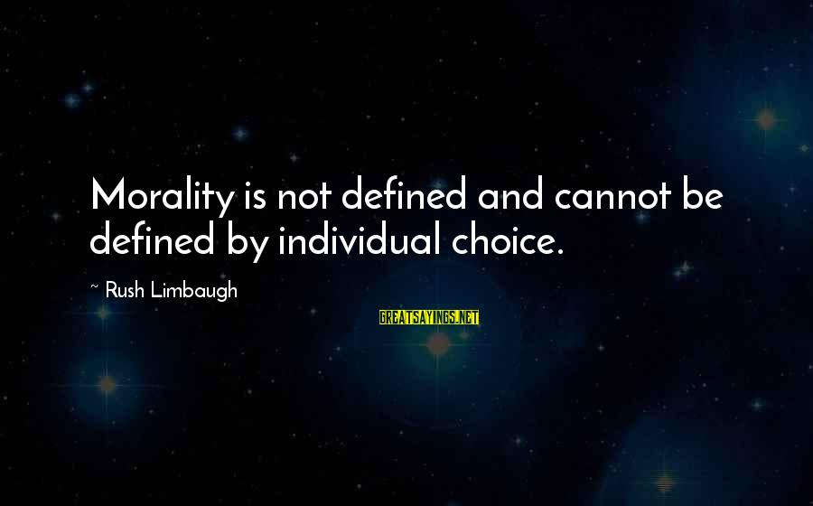 Maleducated Sayings By Rush Limbaugh: Morality is not defined and cannot be defined by individual choice.