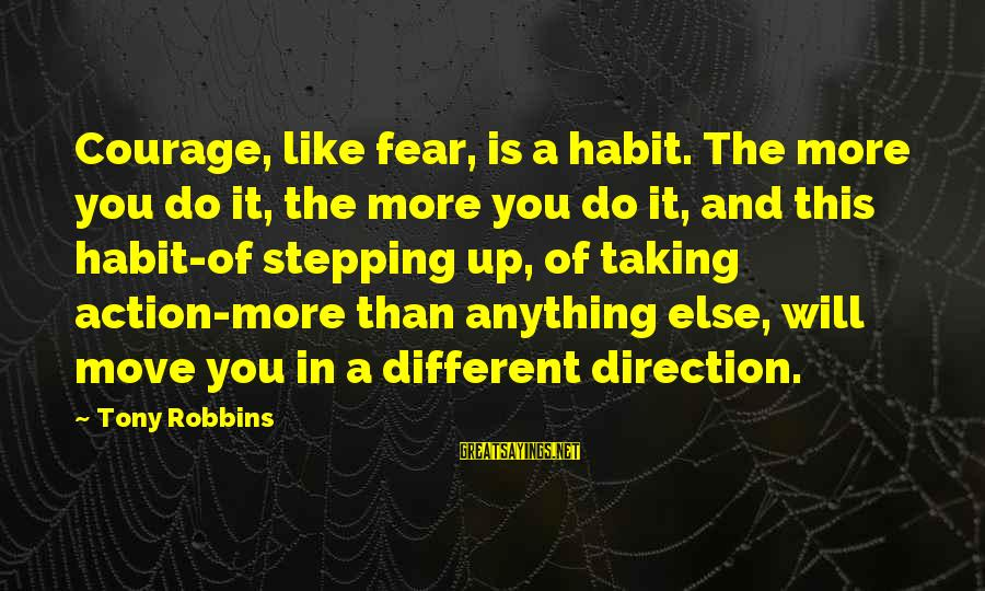 Maleducated Sayings By Tony Robbins: Courage, like fear, is a habit. The more you do it, the more you do