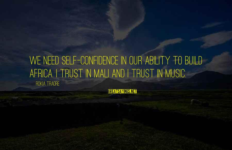 Mali Africa Sayings By Rokia Traore: We need self-confidence in our ability to build Africa. I trust in Mali and I