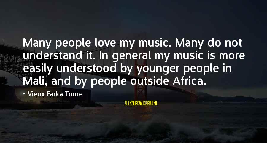 Mali Africa Sayings By Vieux Farka Toure: Many people love my music. Many do not understand it. In general my music is