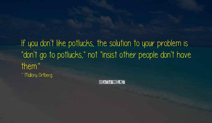 """Mallory Ortberg Sayings: If you don't like potlucks, the solution to your problem is """"don't go to potlucks,"""""""