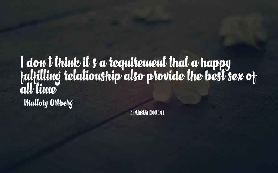 Mallory Ortberg Sayings: I don't think it's a requirement that a happy, fulfilling relationship also provide the best