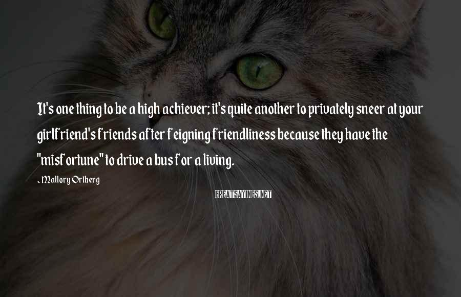 Mallory Ortberg Sayings: It's one thing to be a high achiever; it's quite another to privately sneer at