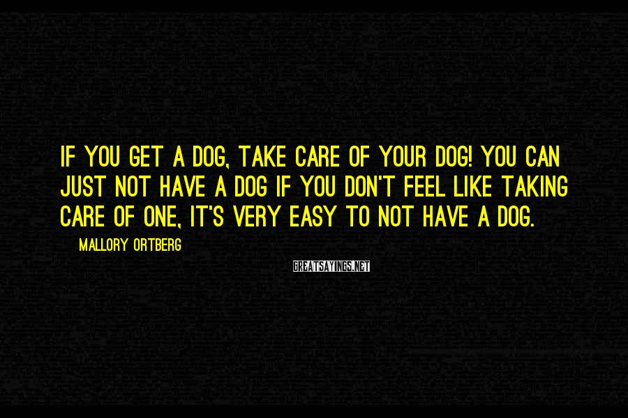Mallory Ortberg Sayings: If you get a dog, take care of your dog! You can just not have