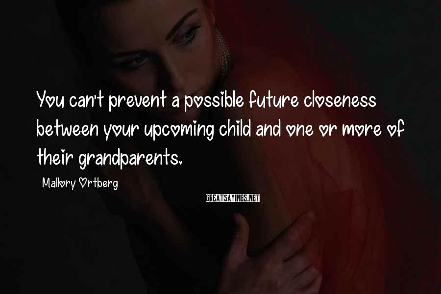 Mallory Ortberg Sayings: You can't prevent a possible future closeness between your upcoming child and one or more