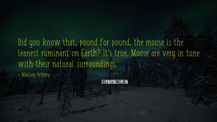 Mallory Ortberg Sayings: Did you know that, pound for pound, the moose is the leanest ruminant on Earth?