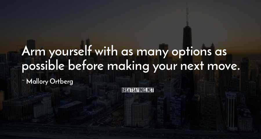 Mallory Ortberg Sayings: Arm yourself with as many options as possible before making your next move.