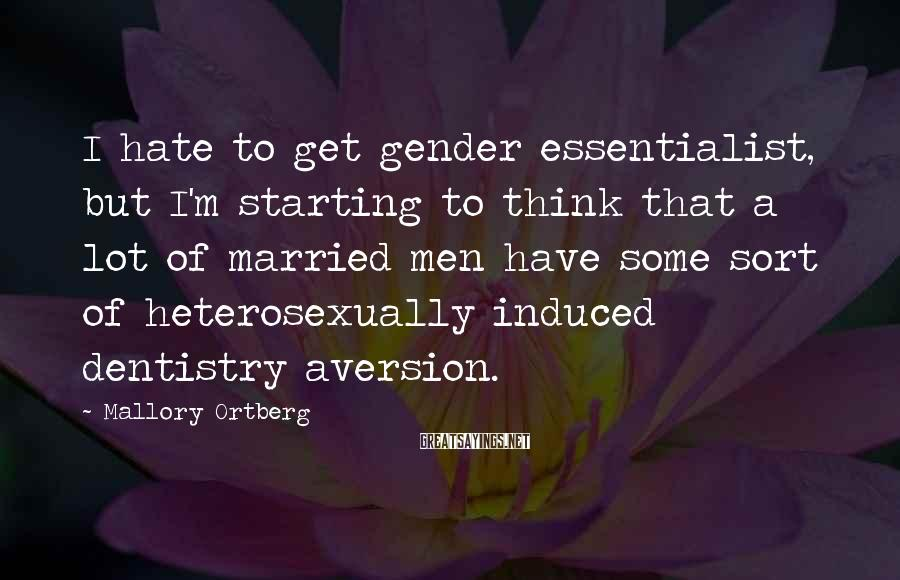 Mallory Ortberg Sayings: I hate to get gender essentialist, but I'm starting to think that a lot of