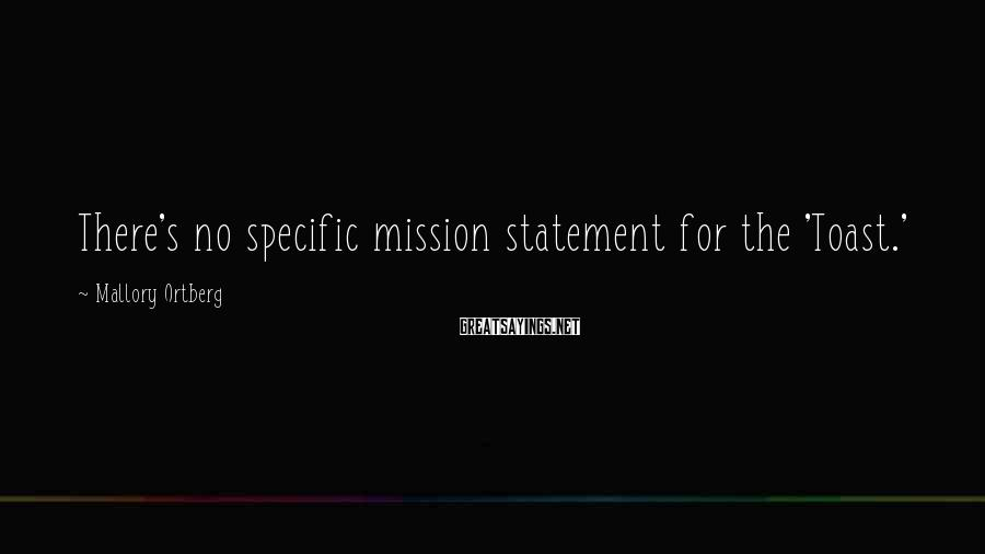 Mallory Ortberg Sayings: There's no specific mission statement for the 'Toast.'