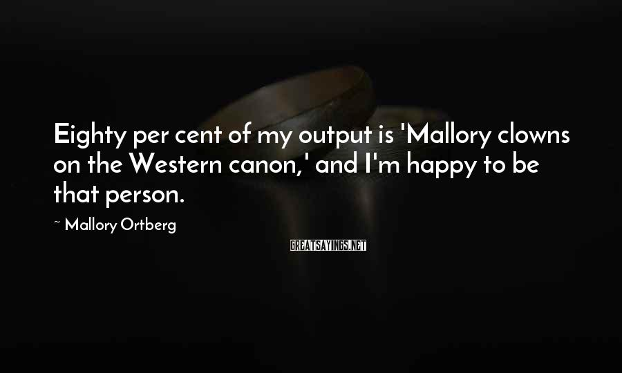 Mallory Ortberg Sayings: Eighty per cent of my output is 'Mallory clowns on the Western canon,' and I'm