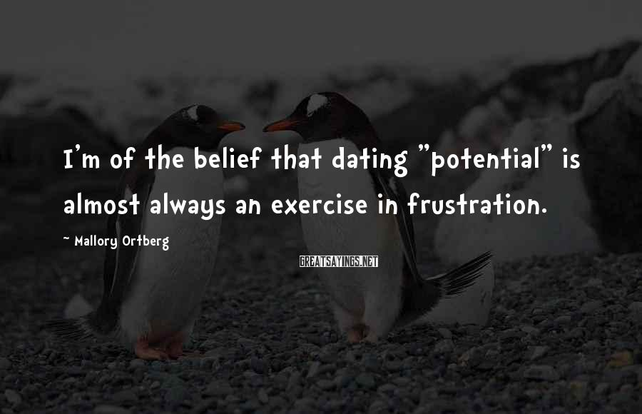 """Mallory Ortberg Sayings: I'm of the belief that dating """"potential"""" is almost always an exercise in frustration."""