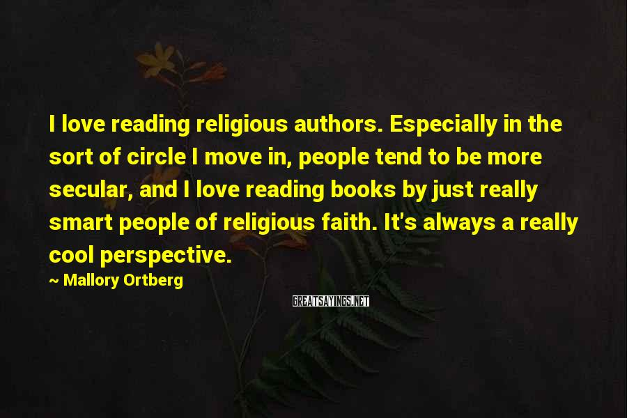 Mallory Ortberg Sayings: I love reading religious authors. Especially in the sort of circle I move in, people