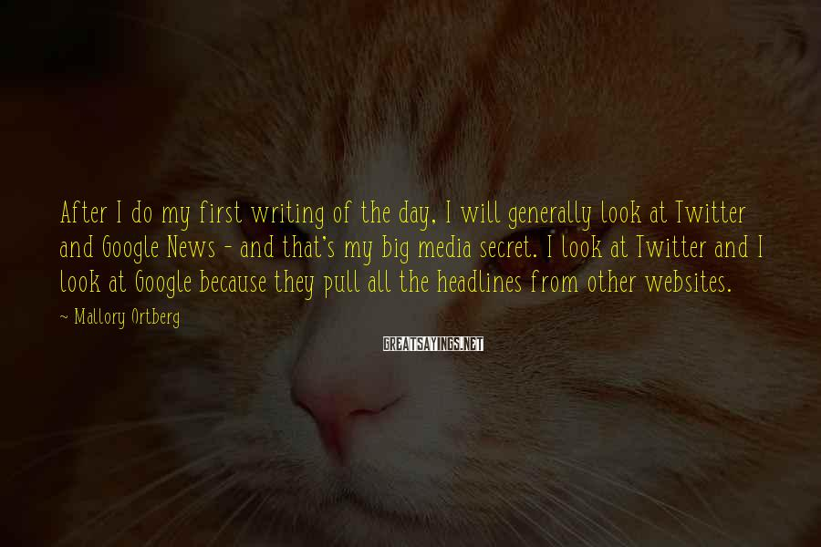 Mallory Ortberg Sayings: After I do my first writing of the day, I will generally look at Twitter