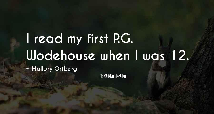 Mallory Ortberg Sayings: I read my first P.G. Wodehouse when I was 12.