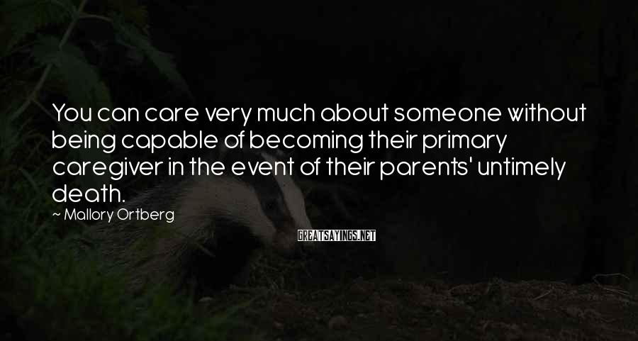 Mallory Ortberg Sayings: You can care very much about someone without being capable of becoming their primary caregiver