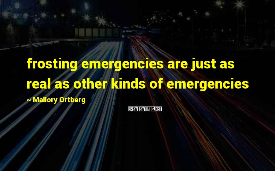 Mallory Ortberg Sayings: frosting emergencies are just as real as other kinds of emergencies