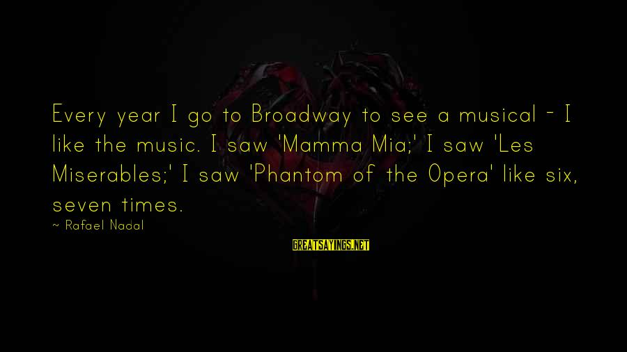 Mamma Mia Broadway Sayings By Rafael Nadal: Every year I go to Broadway to see a musical - I like the music.