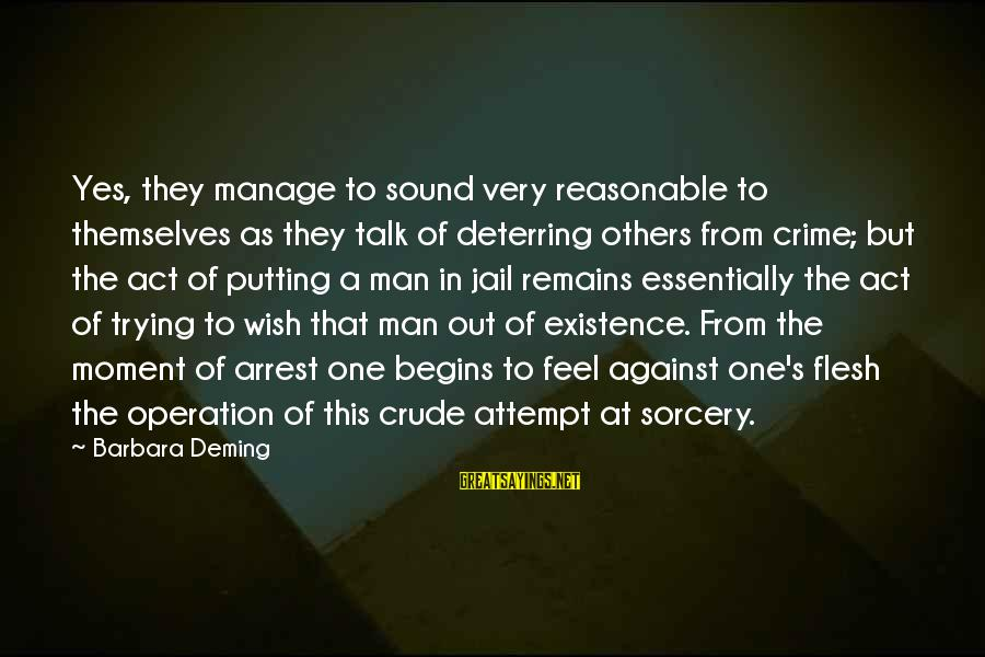 Man In Jail Sayings By Barbara Deming: Yes, they manage to sound very reasonable to themselves as they talk of deterring others